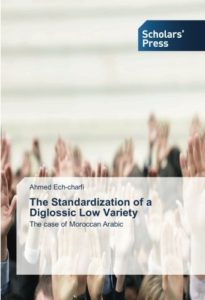 The Standardization of a Diglossic Low Variety: The case of Moroccan Arabic